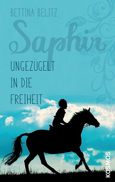 Bettina Belitz Saphir Ungezuegelt in die Freiheit