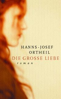 Hanns-Josef Ortheil: Die Grosse Liebe