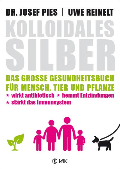 Dr Josef Pies - Uwe Reinelt: Kolloidales Silber