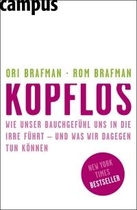 Ori Brafman - Rom Brafman: Kopflos - wie unser Bauchgefühl uns in die Irre führt