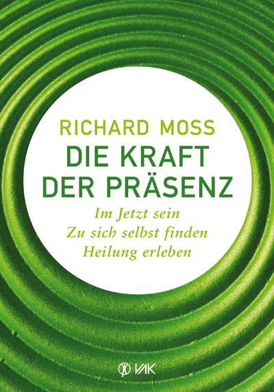 Richard Moss: Die Kraft der Präsenz