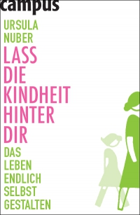 Ursula Nuber: Lass die Kindheit hinter Dir
