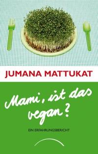 Jamana Mattukat: Mami ist das vegan?