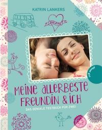Katrin Lankers: Meine allerbeste Freundin und ich