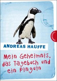 Andreas Hauffe: Mein Geheimnis, das Tagebuch und der Pinguin
