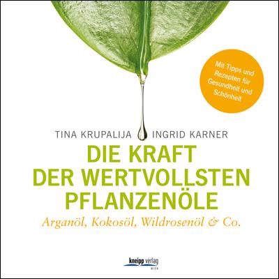 Tina Krapalija - Ingrid Karner: Die Kraft der wertvollsten Pflanzenöle