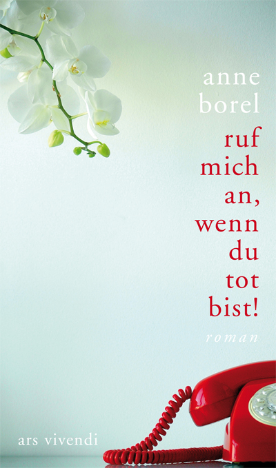 Anne Borel: Ruf mich an, wenn Du tot bist!
