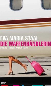 Eva Maria Staal: Die Waffenhändlerin