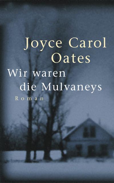 Joyce Carol Oates: Wir waren die Mulvaneys