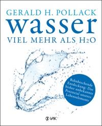 Gerald H. Pollack: Wasser