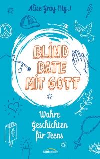 Alice Gray Blind Date mit Gott